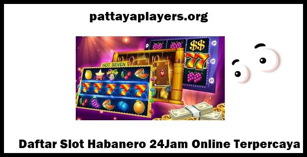 Daftar Slot Habanero 24Jam Online Terpercaya