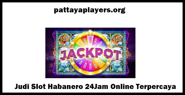 Judi Slot Habanero 24Jam Online Terpercaya
