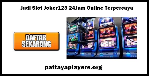 Judi Slot Joker123 24Jam Online Terpercaya